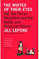 The Whites of Their Eyes: The Tea Party's Revolution and the Battle over American History (The Public Square) Kindle Edition