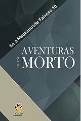Aventuras de um Morto (Se a Mediunidade Falasse Livro 10) eBook Kindle