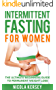 INTERMITTENT FASTING FOR WOMEN: The Ultimate Beginners Guide to Permanent Weight Loss (Intermittent Fasting, Weight Loss, Clean Eating, Step by Step Guide For Beginners) (English Edition)