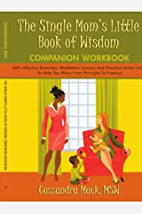 The Single Mom's Little Book of Wisdom </br>Companion Workbook: Self-reflective Exercises, Meditative Lessons and Practical Action Steps To Help You Move From Principle To Practice Paperback