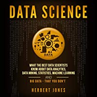 Data Science: What the Best Data Scientists Know About Data Analytics, Data Mining, Statistics, Machine Learning, and…
