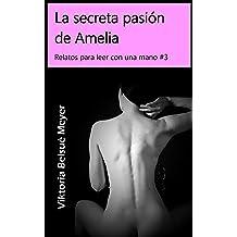 La secreta pasión de Amelia (Relatos para leer con una mano nº 3) (Spanish Edition) Mar 28, 2015