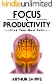 Focus and Productivity: Stay Focused, Ultimate productivity, Focus and achieve your goals, develop your mind management and stop procrastination