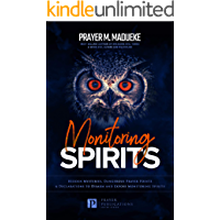 Monitoring Spirits: Hidden Mysteries, Dangerous Prayer Points and Declarations to Disarm and Expose Monitoring Spirits