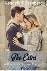 The Extra (A Bachelor Series Prequel) (The Bachelor Series) Kindle Edition