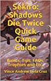 Sekiro: Shadows Die Twice Quick Game Guide: Basics, Tips, FAQs, Trophies and Etc. (English Edition)