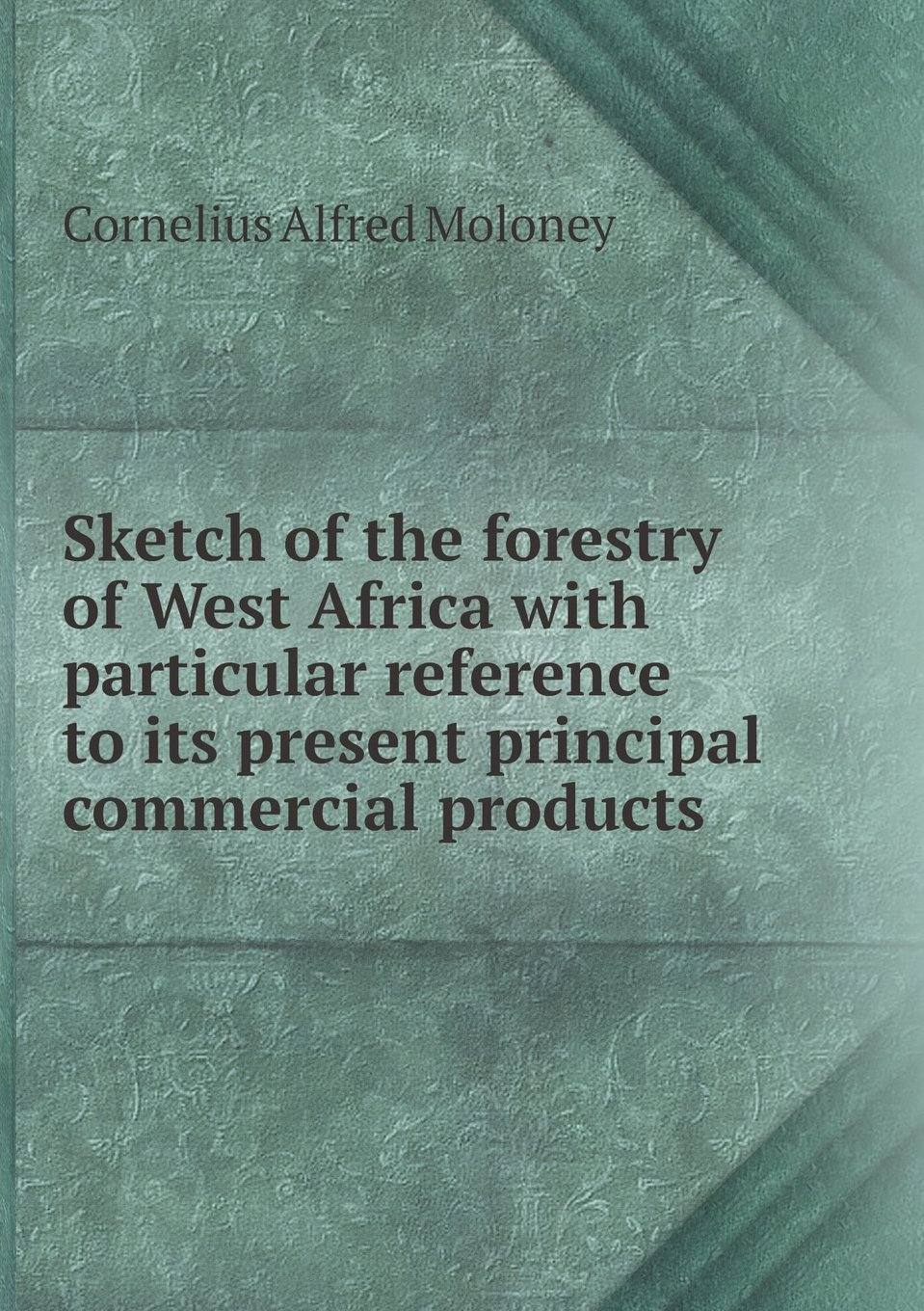 Download Sketch of the Forestry of West Africa with Particular Reference to Its Present Principal Commercial Products pdf