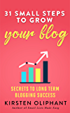 31 Small Steps to Grow Your Blog: Proven Strategies for Authentic and Continual Growth