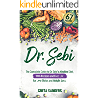 Dr. Sebi: The Complete Guide to Dr. Sebi's Alkaline Diet, With Recipes and Food List for Liver Detox and Weight Loss.