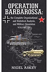 Operation Barbarossa: the Complete Organisational and Statistical Analysis, and Military Simulation, Volume IIA (Operation Barbarossa by Nigel Askey Book 2) Kindle Edition