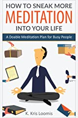 How to Sneak More Meditation Into Your Life: A Doable Meditation Plan for Busy People (Yoga for Busy People Book 2) Kindle Edition