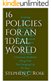 16 Policies  for an Ideal World