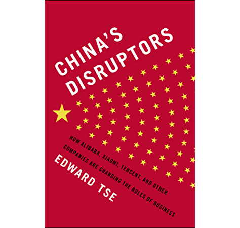 Amazon Com China S Disruptors How Alibaba Xiaomi Tencent And Other Companies Are Changing The Rules Of Business Ebook Tse Edward Kindle Store