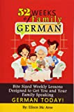 52 Weeks of Family German: Bite Sized Weekly Lessons Designed to Get You and Your Children Speaking German Today!