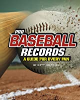 Pro Baseball Records: A Guide For Every Fan (The