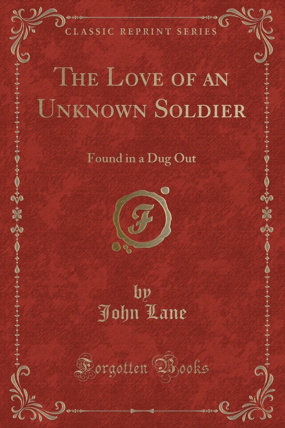 Read Online The Love of an Unknown Soldier: Found in a Dug Out (Classic Reprint) ebook