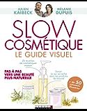 Slow cosmétique, le guide visuel: Pas à pas vers une beauté plus naturelle (SANTE/FORME)