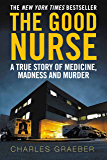 The Good Nurse: A True Story of Medicine, Madness and Murder (English Edition)