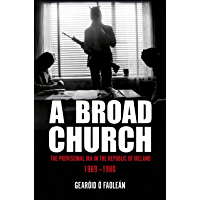 A Broad Church: The Provisional IRA in the Republic of Ireland, 1969–1980