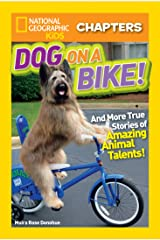 National Geographic Kids Chapters: Dog on a Bike: And More True Stories of Amazing Animal Talents! (Chapter Book) Kindle Edition