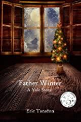 Father Winter: A Yule Story Kindle Edition