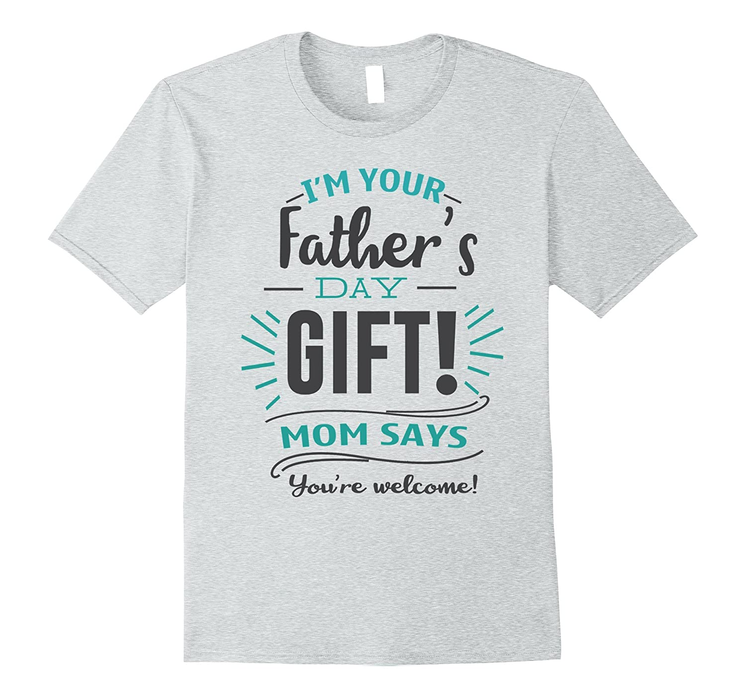 6c0fbdc1 I'm your father's day gift Mom says you're welcome-4LVS – 4loveshirt