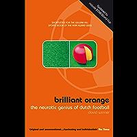 Brilliant Orange: The Neurotic Genius of Dutch Football (English Edition)