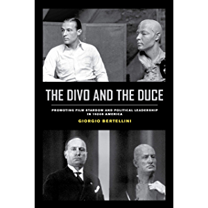 The Divo and the Duce: Promoting Film Stardom and Political Leadership in 1920s America (Cinema Cultures in Contact Book…