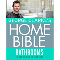 George Clarke's Home Bible: Bathrooms: The All-You-Need-To-Know Guide