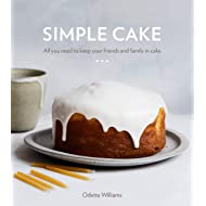 Simple Cake: All You Need to Keep Your Friends and Family in Cake [A Baking Book]