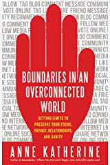 Boundaries in an Overconnected World: Setting Limits to Preserve Your Focus, Privacy, Relationships, and Sanity Kindle Edition