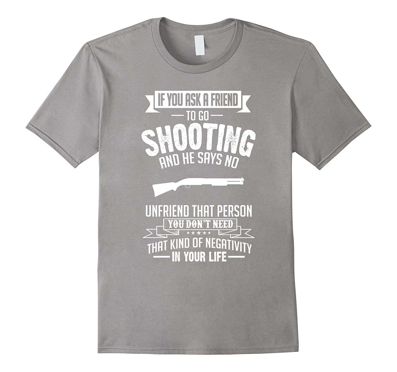 Ask a Friend To Shooting Shotgun He Said No T-Shirt-TH