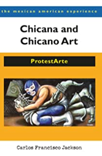 Chicana and Chicano Art: ProtestArte (The Mexican American Experience)