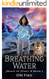 Breathing Water: An Urban Fantasy Adventure (Magic of Nasci Book 2)