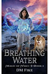 Breathing Water: An Urban Fantasy Adventure (Magic of Nasci Book 2) Kindle Edition