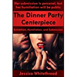 The Dinner Party Centerpiece: Exhibition, Humiliation, and Submission