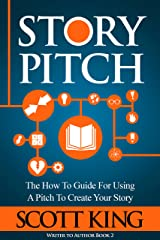 Story Pitch: The How To Guide For Using A Pitch To Create Your Story (Writer to Author Book 2) Kindle Edition