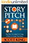 Story Pitch: The How To Guide For Using A Pitch To Create Your Story (Writer to Author Book 2)