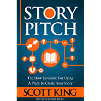 Story Pitch: The How To Guide For Using A Pitch To Create Your Story (Writer to Author Book 2) (English Edition)