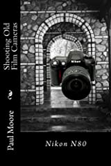 Shooting Old Film Cameras - Nikon N80 Kindle Edition