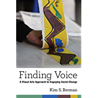 Finding Voice: A Visual Arts Approach to Engaging Social Change (The New Public Scholarship) (English Edition)
