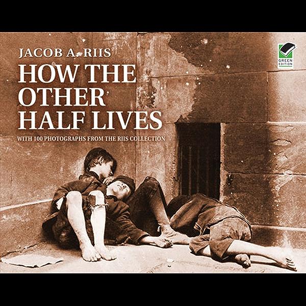How The Other Half Lives Kindle Edition By Riis Jacob Charles A Madison Politics Social Sciences Kindle Ebooks Amazon Com