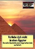 Verliebe dich nicht in einen Ägypter: Die wahre Geschichte einer trügerischen Liebe (True Story - Wahre Geschichte 11)