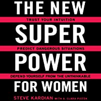 The New Superpower for Women: Trust Your Intuition, Predict Dangerous Situations, and Defend Yourself from the Unthinkable