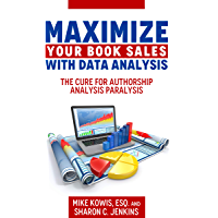 Maximize Your Book Sales With Data Analysis: The Cure for Authorship Analysis Paralysis (English Edition)