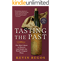Tasting the Past: One Man's Quest to Discover (and Drink!) the World's Original Wines (English Edition)