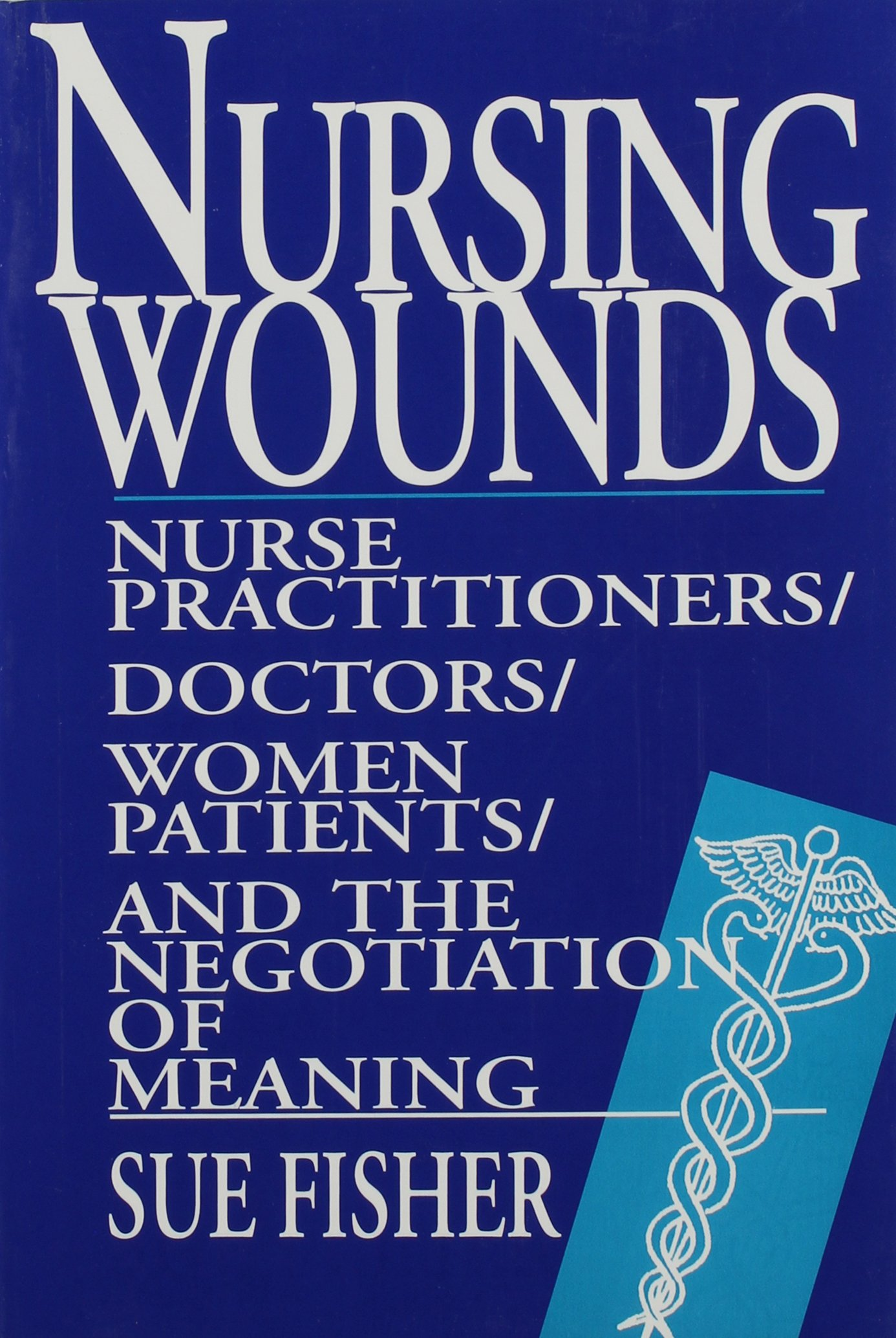 Nursing Wounds: Nurse Practitioners, Doctors, Women Patients and the Negotiation of Meaning