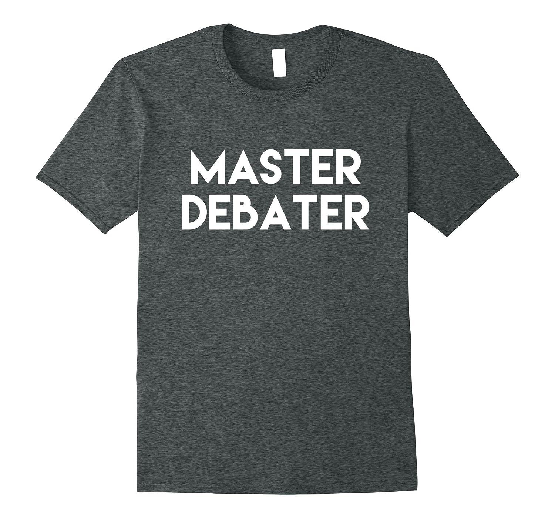 Master Debater Debate Parody Shirt-TJ