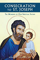 Consecration to St. Joseph: The Wonders of Our Spiritual Father Kindle Edition