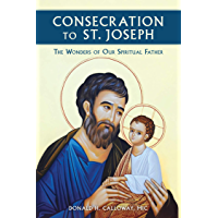 Consecration to St. Joseph: The Wonders of Our Spiritual Father (English Edition)
